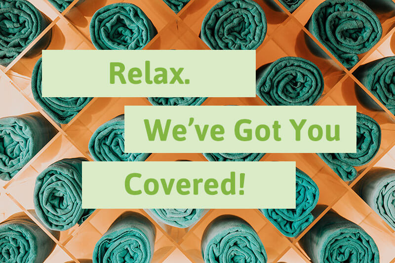Relax We've Got You Covered